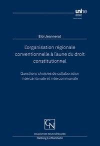 L'organisation régionale conventionnelle à l'aune du droit constitutionnel | Jeannerat, 2018 | Buch (Cover)