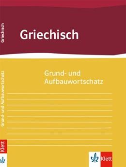 Abbildung von Grund- und Aufbauwortschatz Griechisch | 1. Auflage | 2018 | beck-shop.de