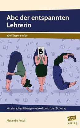 Abbildung von Pusch | Abc der entspannten Lehrerin | 1. Auflage | 2018 | beck-shop.de