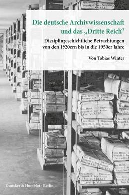 Abbildung von Winter   Die deutsche Archivwissenschaft und das »Dritte ReicH   2018   Disziplingeschichtliche Betrac...