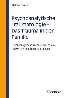 Abbildung von Hirsch | Psychoanalytische Traumatologie - das Trauma in der Familie | 1. Nachdruck | 2018 | Psychoanalytische Theorie und ...