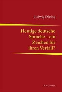 Heutige deutsche Sprache - ein Zeichen für ihren Verfall? | Döring, 2018 | Buch (Cover)