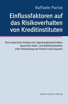 Abbildung von Parise | Einflussfaktoren auf das Risikoverhalten von Kreditinstituten | 1. Auflage | 2019 | beck-shop.de
