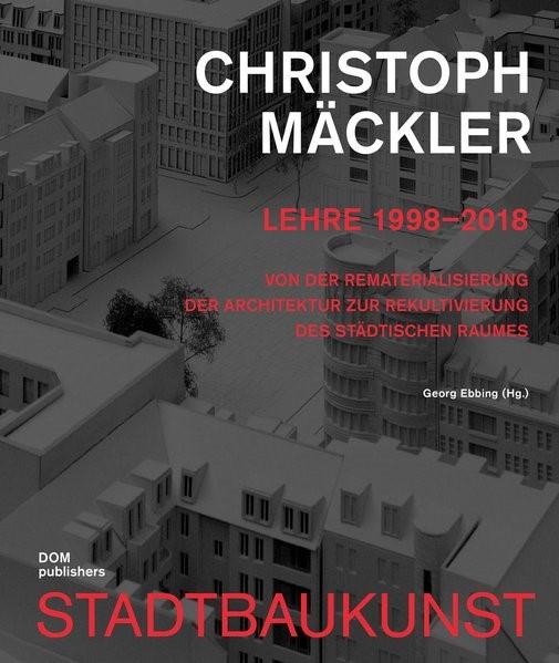 Christoph Mäckler. Lehre 1998-2018 | Ebbing, 2018 | Buch (Cover)