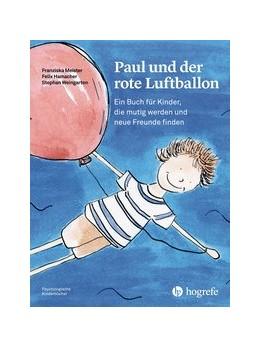 Abbildung von Meister / Hamacher / Weingarten | Paul und der rote Luftballon | 2018 | Ein Buch für Kinder, die mutig...