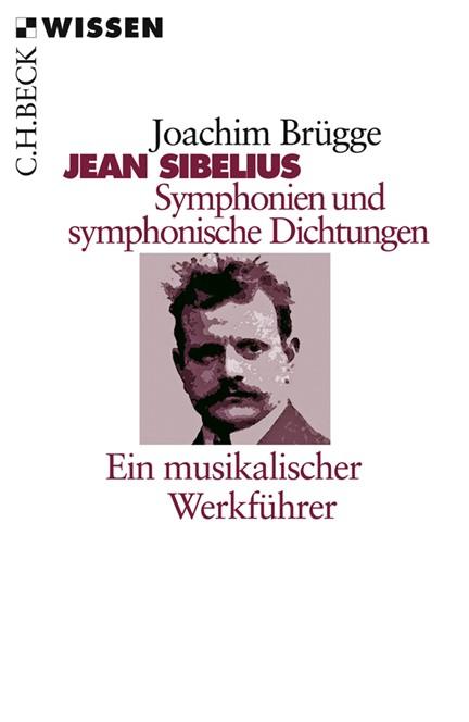 Cover: Joachim Brügge, Jean Sibelius. Symphonien und symphonische Dichtungen