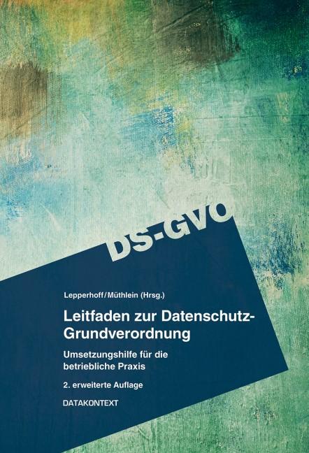 Leitfaden zur Datenschutz-Grundverordnung   Lepperhoff / Müthlein   2., erweiterte Auflage 2018, 2018   Buch (Cover)