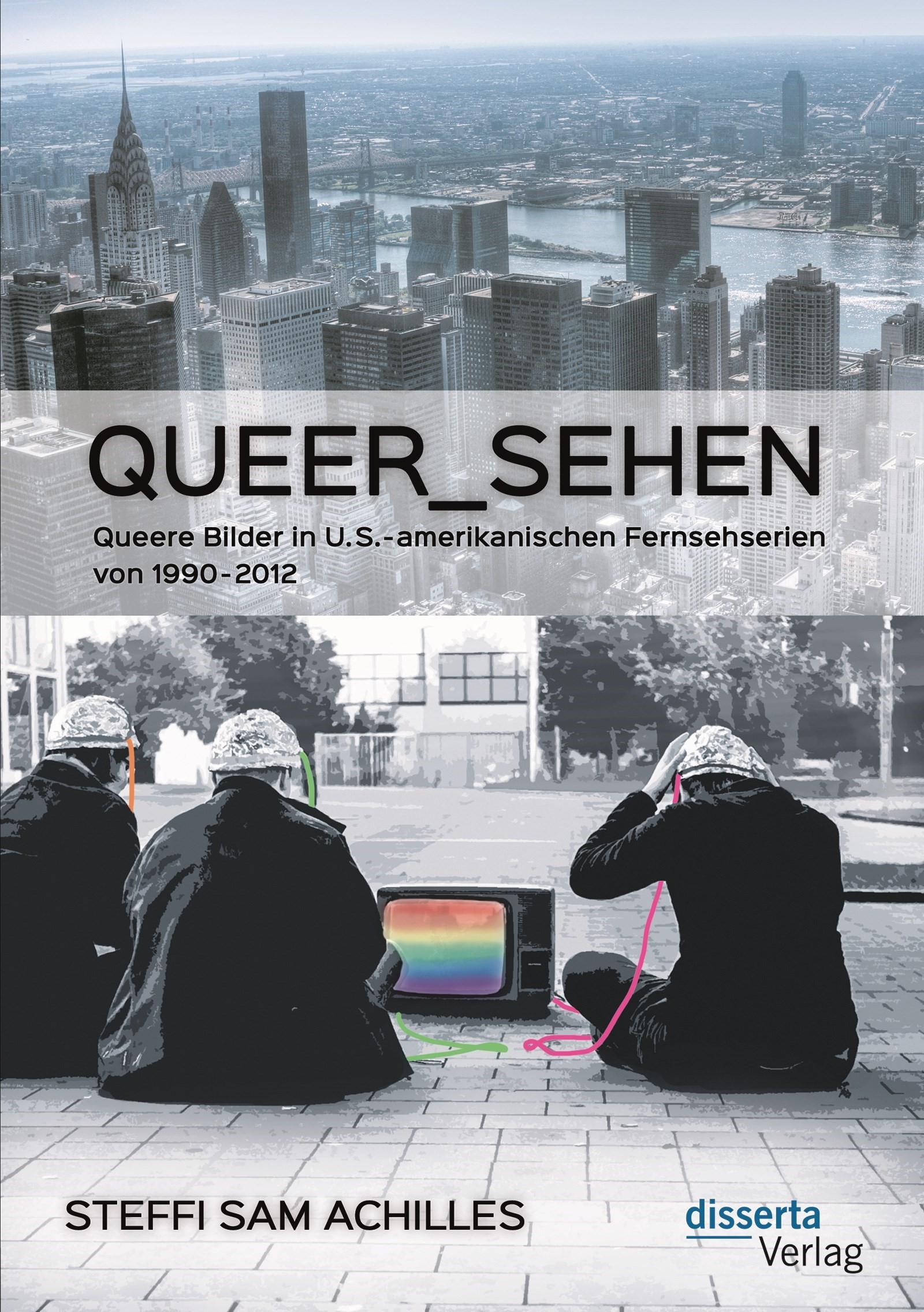 queer_sehen: Queere Bilder in U.S.-amerikanischen Fernsehserien von 1990-2012   Achilles, 2018   Buch (Cover)