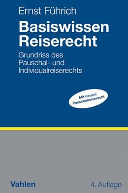 Abbildung von Führich   Basiswissen Reiserecht   4. Auflage   2018   Grundriss des Pauschal- und In...