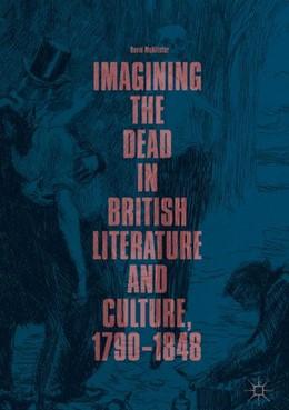Abbildung von McAllister | Imagining the Dead in British Literature and Culture, 1790-1848 | 2019 | 2018
