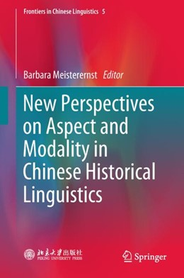 Abbildung von Meisterernst | New Perspectives on Aspect and Modality in Chinese Historical Linguistics | 2019