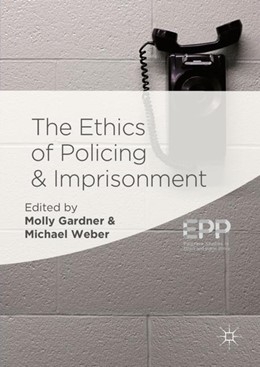 Abbildung von Gardner / Weber | The Ethics of Policing and Imprisonment | 1st ed. 2018 | 2018