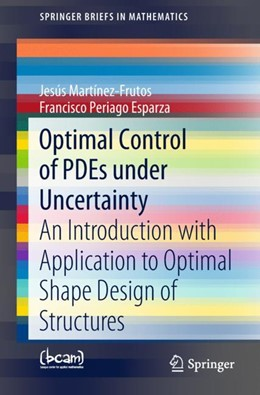Abbildung von Martínez-Frutos / Periago Esparza | Optimal Control of PDEs under Uncertainty | 1st ed. 2018 | 2018 | An Introduction with Applicati...