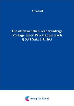 Abbildung von Sell | Die offensichtlich rechtswidrige Vorlage einer Privatkopie nach § 53 I Satz 1 UrhG | 1. Auflage | 2018 | 148 | beck-shop.de