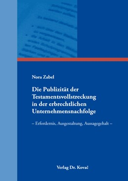 Abbildung von Zabel | Die Publizität der Testamentsvollstreckung in der erbrechtlichen Unternehmensnachfolge | 1. Auflage | 2018 | 222 | beck-shop.de