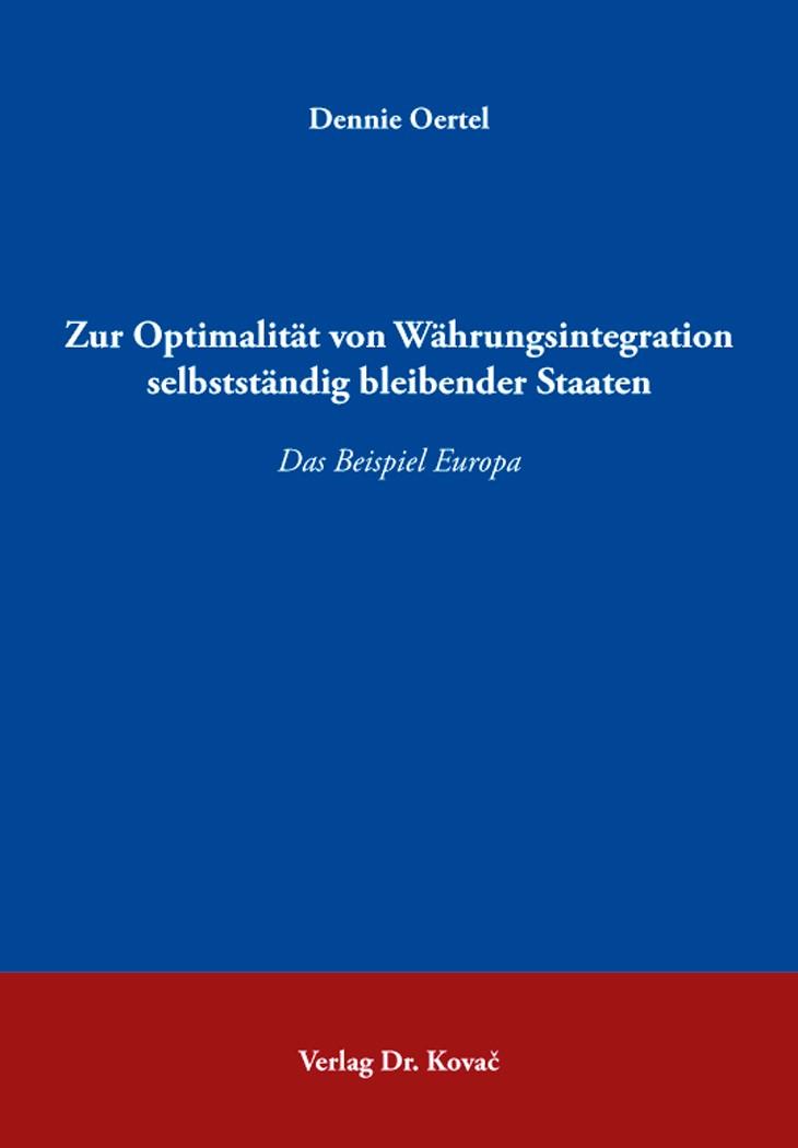 Zur Optimalität von Währungsintegration selbstständig bleibender Staaten | Oertel, 2018 | Buch (Cover)