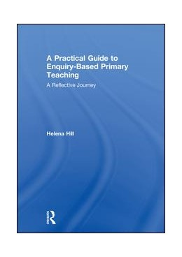 Abbildung von Hill | A Practical Guide to Enquiry-Based Primary Teaching | 2018 | A Reflective Journey