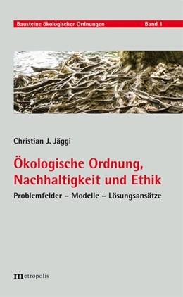 Abbildung von Jäggi | Ökologische Ordnung, Nachhaltigkeit und Ethik | 1. Auflage | 2018 | beck-shop.de