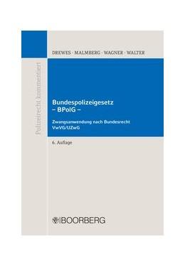 Abbildung von Drewes / Malmberg / Wagner | Bundespolizeigesetz - BPolG | 6., neu bearbeitete Auflage | 2018 | Zwangsanwendung nach Bundesrec...