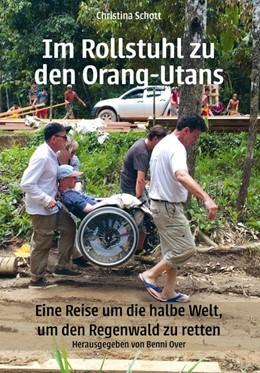 Abbildung von Schott / Over | Im Rollstuhl zu den Orang-Utans | Überarbeitete Auflage | 2018 | Eine Reise um die halbe Welt, ...