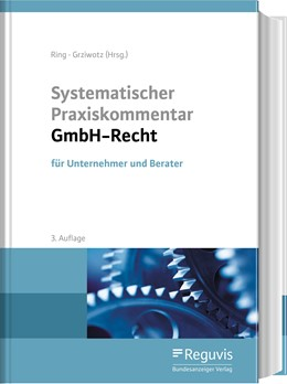 Abbildung von Ring / Grziwotz (Hrsg.) | Systematischer Praxiskommentar GmbH-Recht | 3., vollständig aktualisierte Auflage | 2019 | für Unternehmer und Berater