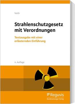 Abbildung von Veith | Strahlenschutzgesetz mit Verordnungen | 11., aktualisierte Auflage | 2019 | Textausgabe mit einer erläuter...