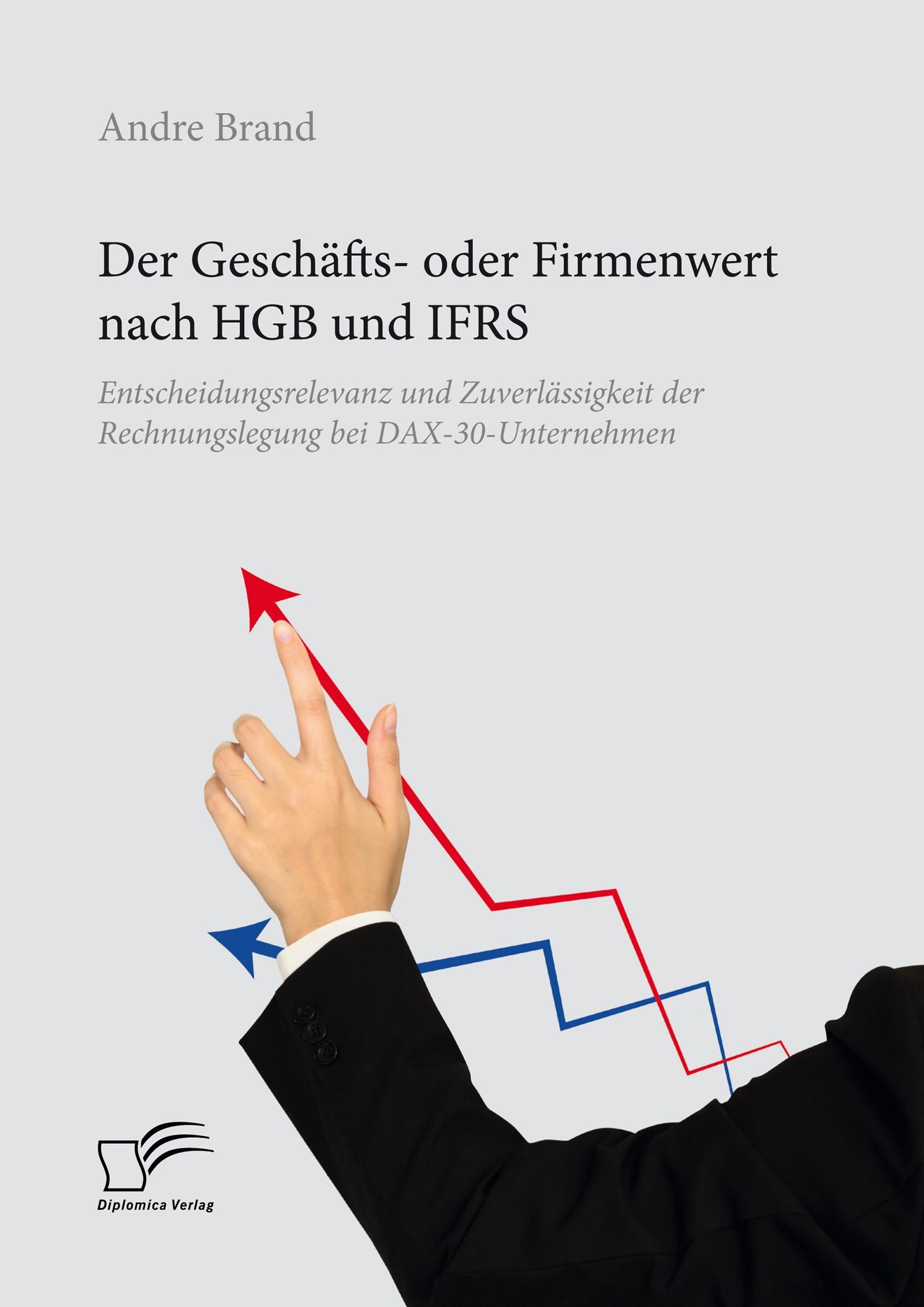 Der Geschäfts- oder Firmenwert nach HGB und IFRS. Entscheidungsrelevanz und Zuverlässigkeit der Rechnungslegung bei DAX-30-Unternehmen | Brand, 2018 | Buch (Cover)