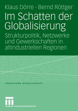 Abbildung von Dörre / Röttger | Im Schatten der Globalisierung | 2006 | Strukturpolitik, Netzwerke und...
