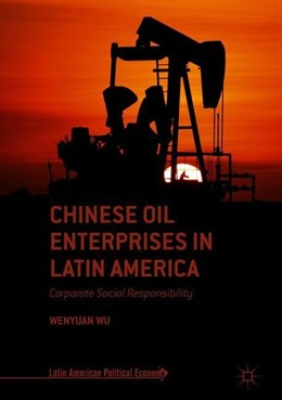 Abbildung von Wu | Chinese Oil Enterprises in Latin America | 1st ed. 2019 | 2018 | Corporate Social Responsibilit...