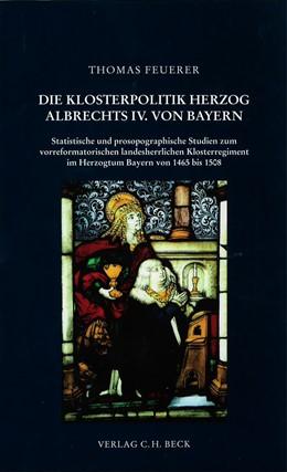 Abbildung von Feuerer, Thomas | Herzog Albrecht IV. von Bayern und seine Klosterpolitik | 1. Auflage | 2008 | 158 | beck-shop.de