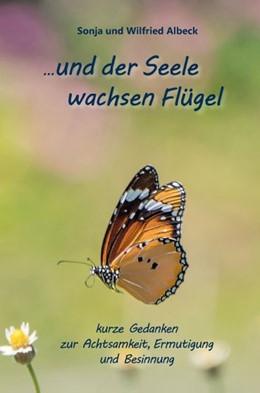 Abbildung von Albeck | ...und der Seele wachsen Flügel | 1. Auflage | 2018 | beck-shop.de