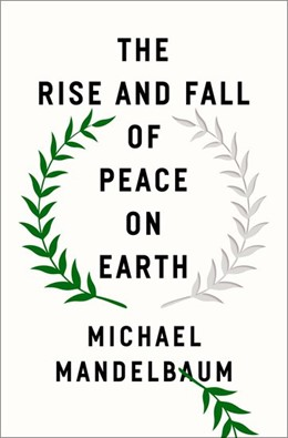 Abbildung von Mandelbaum | The Rise and Fall of Peace on Earth | 2019