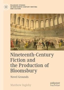 Abbildung von Ingleby | Nineteenth-Century Fiction and the Production of Bloomsbury | 1. Auflage | 2018 | beck-shop.de