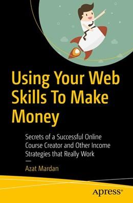 Abbildung von Mardan | Using Your Web Skills To Make Money | 1st ed. | 2018 | Secrets of a Successful Online...