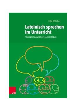 Abbildung von Böttcher | Lateinisch sprechen im Unterricht | 1. Auflage 2019 | 2018 | Praktische Ansätze des