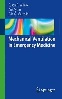 Abbildung von Wilcox / Aydin / Marcolini | Mechanical Ventilation in Emergency Medicine | 1st ed. 2019 | 2018