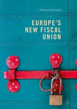 Abbildung von Schlosser | Europe's New Fiscal Union | 1st ed. 2019 | 2018