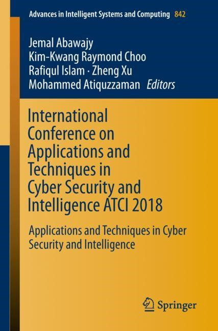 International Conference on Applications and Techniques in Cyber Security and Intelligence ATCI 2018 | Abawajy / Choo / Islam / Xu / Atiquzzaman, 2018 | Buch (Cover)
