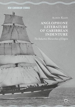 Abbildung von Klein   Anglophone Literature of Caribbean Indenture   1st ed. 2018   2018   The Seductive Hierarchies of E...