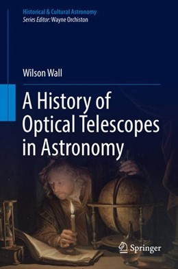 Abbildung von Wall | A History of Optical Telescopes in Astronomy | 1. Auflage | 2018 | beck-shop.de