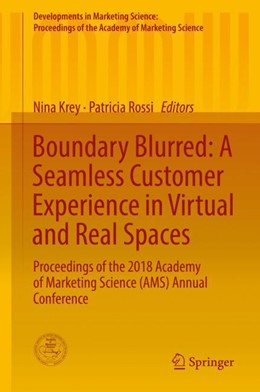 Abbildung von Krey / Rossi | Boundary Blurred: A Seamless Customer Experience in Virtual and Real Spaces | 1st ed. 2018 | 2018 | Proceedings of the 2018 Academ...