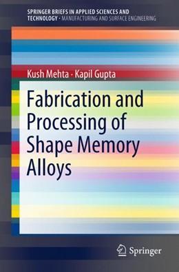 Abbildung von Mehta / Gupta | Fabrication and Processing of Shape Memory Alloys | 1st ed. 2019 | 2018