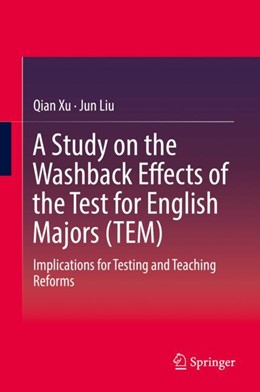 Abbildung von Xu / Liu | A Study on the Washback Effects of the Test for English Majors (TEM) | 1st ed. 2018 | 2018 | Implications for Testing and T...