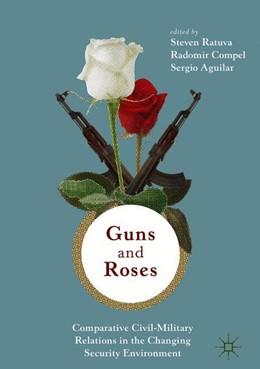 Abbildung von Ratuva / Compel | Guns & Roses: Comparative Civil-Military Relations in the Changing Security Environment | 1. Auflage | 2019 | beck-shop.de