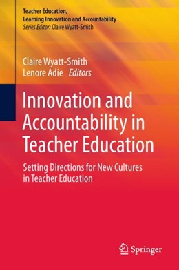 Abbildung von Wyatt-Smith / Adie | Innovation and Accountability in Teacher Education | 1st ed. 2018 | 2018 | Setting Directions for New Cul...