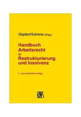 Abbildung von Göpfert / Schöne (Hrsg.)   Handbuch Arbeitsrecht in Restrukturierung und Insolvenz   2., neu bearbeitete Auflage   2019