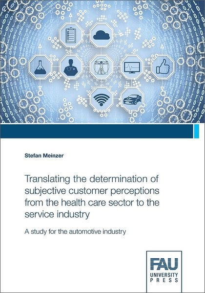 Abbildung von Meinzer | Translating the determination of subjective customer perceptions from the health care sector to the service industry | 2018