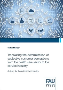 Abbildung von Meinzer | Translating the determination of subjective customer perceptions from the health care sector to the service industry | 2018 | A study for the automative ind...