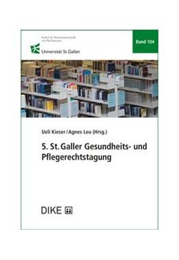 Abbildung von Kieser / Leu | 5. St. Galler Gesundheits- und Pflegerechtstagung | 1. Auflage | 2019 | Band 104 | beck-shop.de