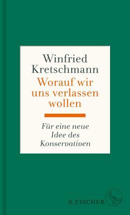 Abbildung von Kretschmann | Worauf wir uns verlassen wollen | 2018 | Für eine neue Idee des Konserv...